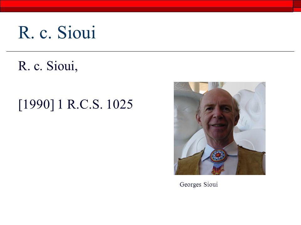 R. c. Sioui R. c. Sioui, [1990] 1 R.C.S. 1025 Georges Sioui